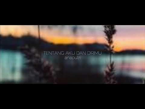 TENTANG AKU DAN DIRIMU-ANAPUTRI(Official Lyric Video)