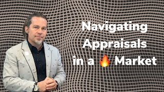 How to Navigate Appraisals in a Hot Market