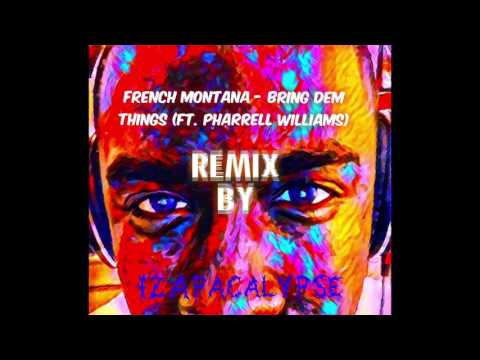 IzApacalypse - Bring Dem Things Remix French Montana ft. Pharrell Williams