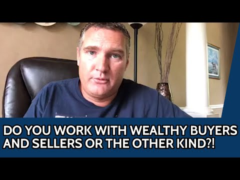 Do you work with wealthy buyers and sellers or the other kind?!