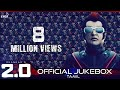 2.0 - Official Jukebox (Tamil) | Rajinikanth, Akshay Kumar | Shankar | A.R. Rahman