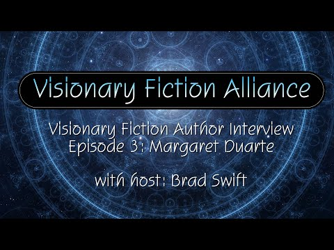 Visionary Fiction Author Interview with Guest Margaret Duarte & Host Brad Swift