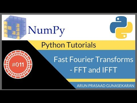 NumPy Tutorials : 011 : Fast Fourier Transforms - FFT and IFFT
