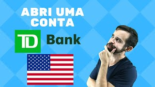 Como consegui abrir a conta americana - TD Bank - Legendado