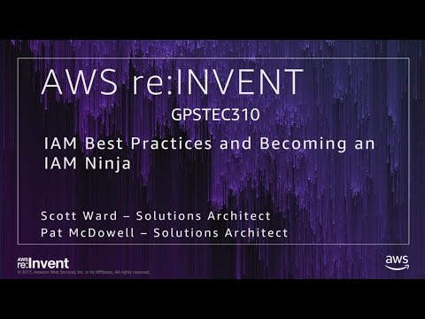 AWS re:Invent 2017: GPS: IAM Best Practices and Becoming an IAM Ninja (GPSTEC310)