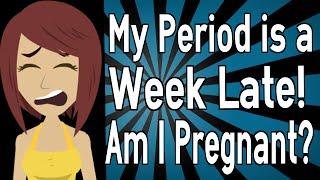 My Period Week Late Am Pregnant