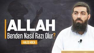 Allah benden nasıl razı olur? Halis Hoca (Ebu Hanzala)