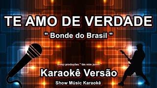 Bonde do Brasil Te amo de verdade Karaoke