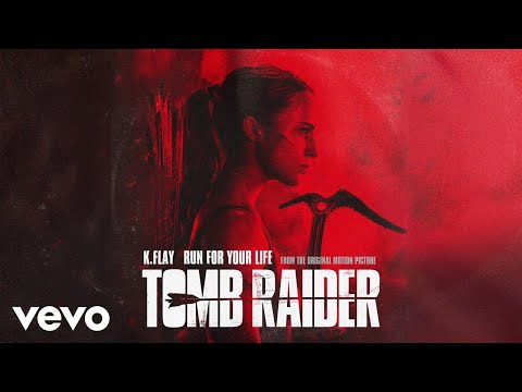 "K.Flay - Run For Your Life (From The Original Motion Picture ""Tomb Raider""/Audio)"