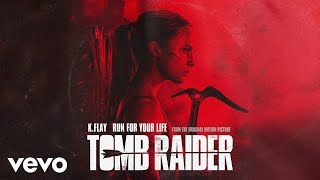 K.Flay - Run For Your Life (From The Original Motion Picture Tomb RaiderAudio)