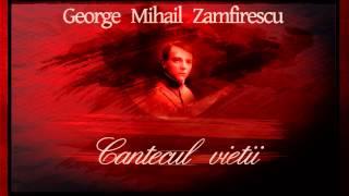 Cantecul vietii - George Mihail Zamfirescu