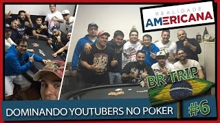 Dominando os youtubers no poker  - BR Trip #6