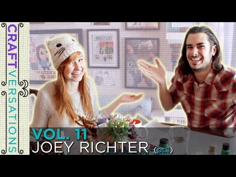 Craftversations! Volume Eleven, Part One, with Joey Richter!