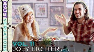 Craftversations! Volume Eleven, Part One, with Joey Richter!