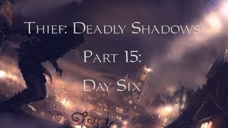 Thief: Deadly Shadows -15- Day Six