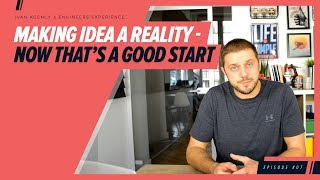 #E07 Making idea a reality - now that's a good start