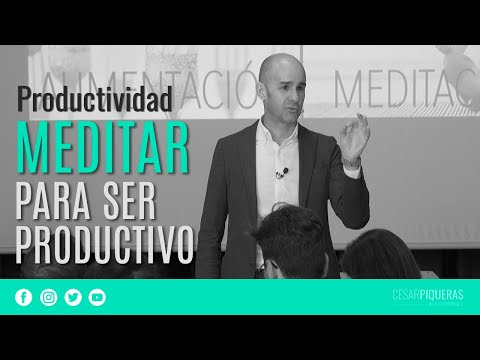 Meditar Para Ser Productivo | Productividad | César Piqueras