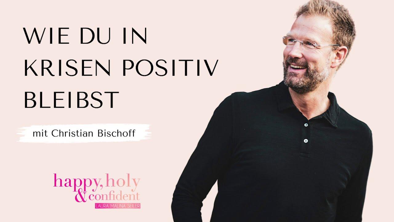 Wie du auch in schwierigen Zeiten positiv bleibst – Interview Special mit  Christian Bischoff