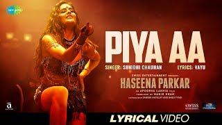 Piya aa | Lyrical | Haseena Parkar | Shraddha Kapoor | Siddhanth | Sunidhi Chauhan | Sarah Anjuli