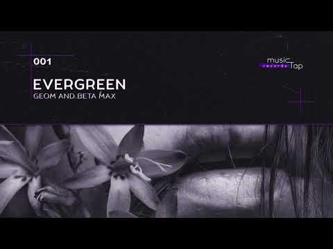 GeoM & Beta Max - Evergreen (musicTap Release)