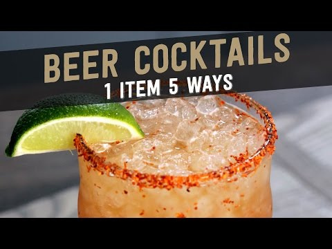 Beer Cocktails:  1 Item, 5 Ways