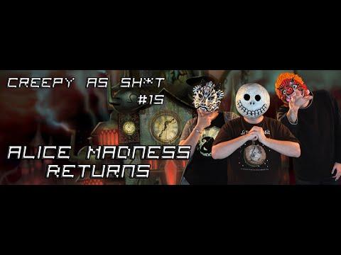 Creepy as Sh*t  - séance 15  - Alice Madness Returns (La peur de se souvenir)