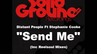 Distant People ft. Stephanie Cooke - Send Me (Reelsoul DJ Mix)