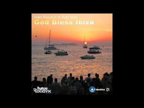 Ivan Roudyk, Red Max-God Bless Ibiza (Original Mix) Electrica Records