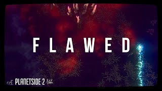 Planetside 2 -  Flawed (a cinematic montage)