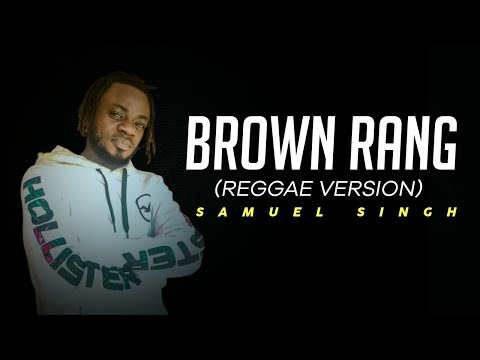 Brown Rang (Reggae Version) - Samuel Singh | Beat By  LionRiddims | King Flame