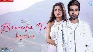 BEWAFA TU - GURI (Lyrics) Satti Dhillon | Latest Punjabi Sad Song 2018 | Geet MP3