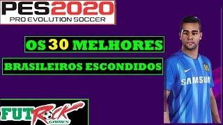 PES 2020 - OS 30 MELHORES JOGADORES BRASILEIROS ESCONDIDOS NO JOGO
