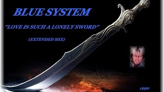 BLUE SYSTEM ''LOVE IS SUCH A LONELY SWORD'' (EXTENDED MIX)(1990)