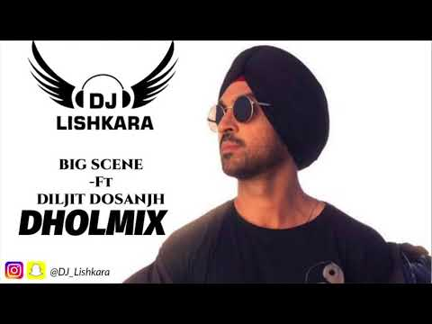 Big ScenedholmixDiljit dosanjhDj Lishkara | new punjabi song 2018