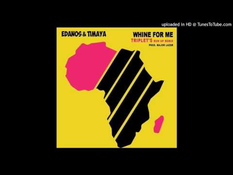 Edanos & Timaya - Whine For Me (Triplet's Run Up Remix) prod. Major Lazer