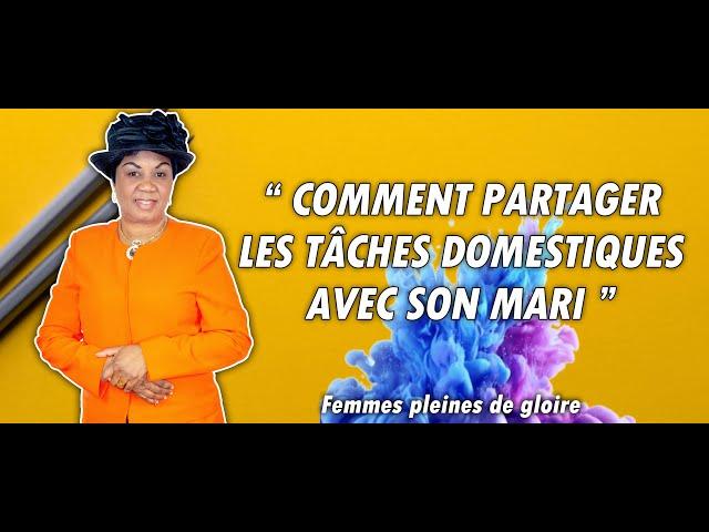 MAMAN VERONIQUE MUKANDILA : COMMENT PARTAGER LES TÂCHES DOMESTIQUES (FEMME PLEINE DE GLOIRE)