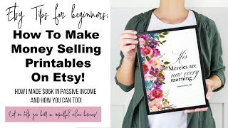 How To Make Money Selling Printables On Etsy | I Made 86K On PASSIVE INCOME & You Can Too!