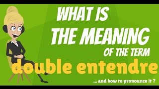 What is DOUBLE ENTENDRE? What does DOUBLE ENTENDRE mean? DOUBLE ENTENDRE meaning & explanation