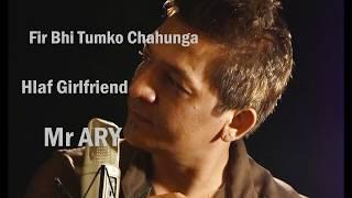 Fir Bhi tumko chahunga | Half Girlfriend | Cover By Akshat raj- Mr ARY | Audio Song
