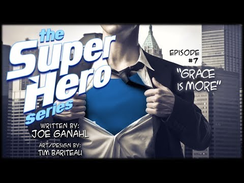 the-superhero-series,-episode-#7:-grace-is-more