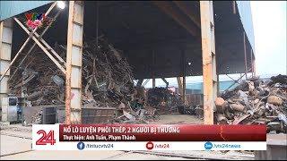 Nổ lò luyện phôi thép, 2 người bị thương | VTV24