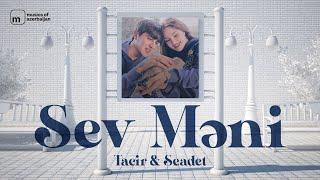 Tacir Memmedov \u0026 Seadet Huseynzade - Sev Meni 2020 (Yeni Klip)