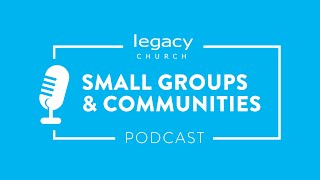 Small Groups & Communities Podcast: Episode 3 | How A Disciple Is Fed