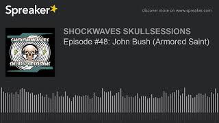 Episode #48: John Bush (Armored Saint)