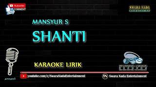Gambar cover Mansyur S - Shanti | Karaoke Lirik