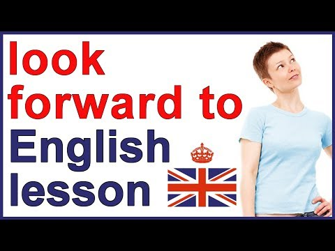 What does LOOK FORWARD TO mean? | English class
