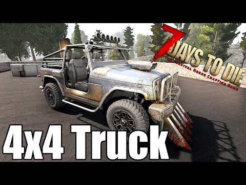 7 Days To Die - 4x4 Truck - How To Make The New Truck (Alpha 17)