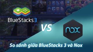 So sánh BlueStacks 3 và Nox