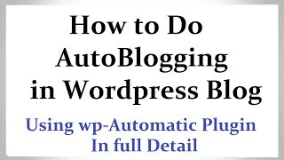 [16.02 MB] How to Do AutoBlogging in Wordpress - Best AutoBlogging Plugin