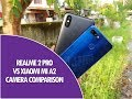 Realme 2 Pro vs Xiaomi Mi A2 Camera Comparison